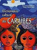 Caraïbes, dictionnaire culturel : histoire, littérature, arts plastiques, musique, traditions populaires,...