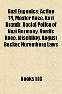 Nazi Eugenics: Action T4, Master Race, Karl Brandt, Racial Policy of Nazi Germany, Nordic Race, Mischling, August Becker, ...