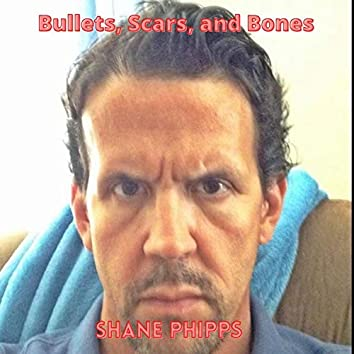 Bullets, Scars, and Bones