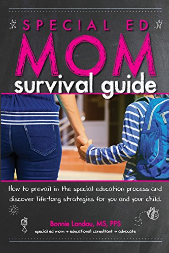 Book: Special Ed Mom Survival Guide - How to prevail in the special education process and discover life-long strategies for you and your child by Bonnie Lee Landau