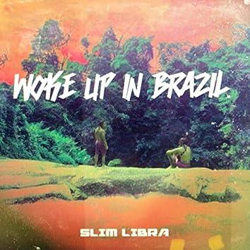 Woke Up in Brazil