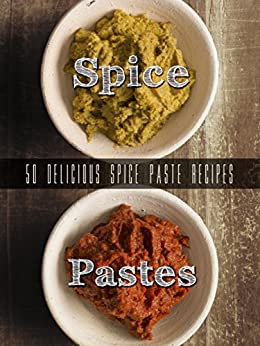 Homemade Spice Pastes: Top 50 Most Delicious Spice Paste Recipes [Curry Pastes, Harissa and such] (Recipe Top 50's Book 105) by [Julie Hatfield]