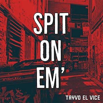 Spit on em