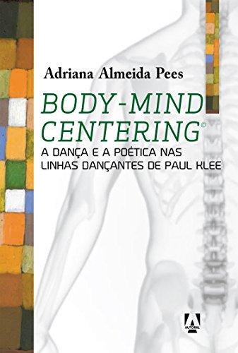 Body-mind centering: A dança e a poética nas linhas dançantes de Paul Klee (Portuguese Edition)