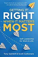 Getting It Right When It Matters Most: Self-leadership for Work and Life