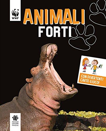 Animali forti. WWF. Guarda che tipi. Ediz. illustrata