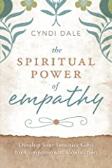 The Spiritual Power of Empathy: Develop Your Intuitive Gifts for Compassionate Connection Kindle Edition