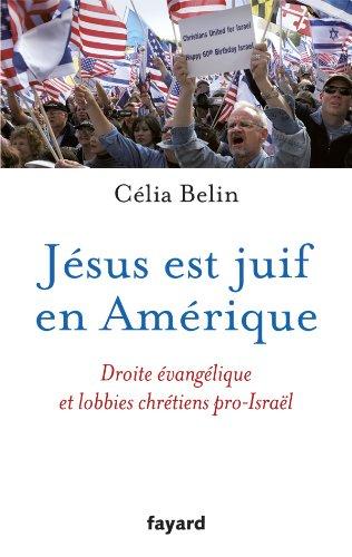 Jésus est juif en Amérique: Droite évangélique et lobbies chrétiens pro-Israël