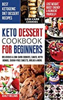 Keto Dessert Cookbook For Beginners: Delicoius and Low-Carb Cookies, Cakes, Keto Bombs, Sugar-Free Sweets, Bread and More Ketogenic Diet Recipes - Lose Weight, Boost Energy and Reinvent Yourself!