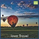 Iowa Travel Calendar 2022: Official US State Iowa Calendar 2022, 16 Month Calendar 2022