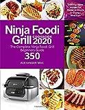 Ninja Foodi Grill Cookbook 2020: The Complete Ninja Foodi Grill Beginners Guide 350 | Quick-to-Make Recipes for Indoor Grilling & Air Frying | Meal Plan | Ninja Foodi Grill