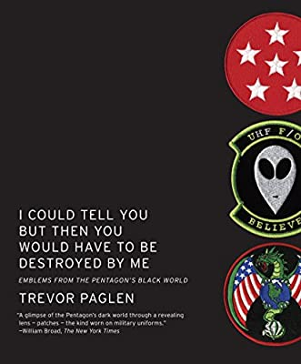 I Could Tell You But Then You Would Have to Be Destroyed By Me: Emblems from the Pentagon's Black World by Melville House
