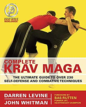 Complete Krav Maga  The Ultimate Guide to Over 230 Self-Defense and Combative Techniques