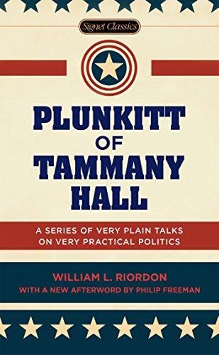 Plunkitt of Tammany Hall: A Series of Very Plain Talks on Very Practical...