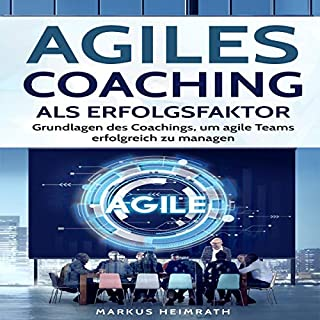 Agiles Coaching als Erfolgsfaktor     Grundlagen des Coachings, um agile Teams erfolgreich zu managen              Autor:                                                                                                                                 Markus Heimrath                               Sprecher:                                                                                                                                 Daniel Meyer-Dinkgrafe                      Spieldauer: 1 Std. und 59 Min.     6 Bewertungen     Gesamt 3,5