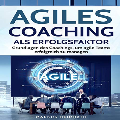 Agiles Coaching als Erfolgsfaktor [Agile Coaching as a Success Factor] audiobook cover art