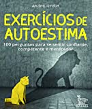 Exercícios de autoestima: 100 perguntas para se sentir confiante,competente e merecedor