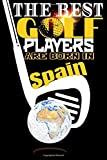 (Golf Journal) The best golf players are born In Spain: Best Birthday Golf Funny Notebook for Golf Players Gift for vw golf,swing usga rules ... golf fun to take notes (6x9) 120p
