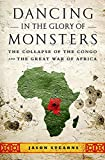Dancing in the Glory of Monsters: The Collapse of the Congo and the Great War of...
