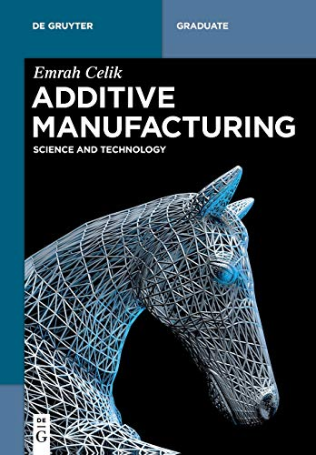 Compare Textbook Prices for Additive Manufacturing De Gruyter Textbook  ISBN 9781501518775 by Emrah Celik