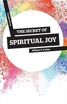 The Secret of Spiritual Joy by [William Farley]