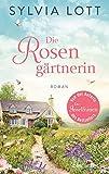 Die Rosengärtnerin: Roman