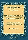 Hans Delbrück, ein Porträtmaler???: Antwort auf die Schrift 'Lundendorffs Selbstporträt' (Classic Reprint)