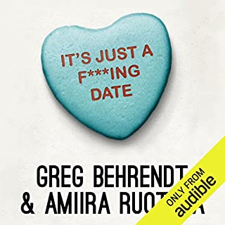 It's Just a F***ing Date                   By:                                                                                                                                 Greg Behrendt,                                                                                        Amiira Ruotola                               Narrated by:                                                                                                                                 Amiira Ruotola,                                                                                        Greg Behrendt                      Length: 6 hrs and 40 mins     526 ratings     Overall 4.5