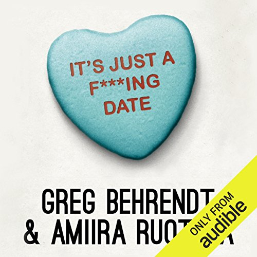 It's Just a F***ing Date                   By:                                                                                                                                 Greg Behrendt,                                                                                        Amiira Ruotola                               Narrated by:                                                                                                                                 Amiira Ruotola,                                                                                        Greg Behrendt                      Length: 6 hrs and 40 mins     527 ratings     Overall 4.5