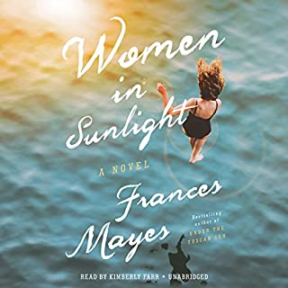 Women in Sunlight     A Novel              By:                                                                                                                                 Frances Mayes                               Narrated by:                                                                                                                                 Kimberly Farr                      Length: 16 hrs and 53 mins     196 ratings     Overall 4.0