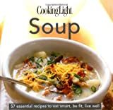Soup: 57 Essential Recipes to Eat Smart, Be Fit, Live Well (Cooking Light)