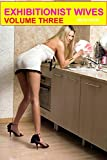 Exhibitionist Wives Volume Three: Shy wives show all