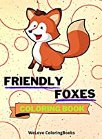 Friendly Foxes Coloring Book: Cute Foxes Coloring Book Adorable Foxes Coloring Pages for Kids 25 Incredibly Cute and Lovable Foxes