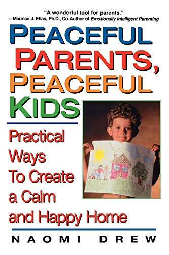 Peaceful Parents, Peaceful Kids: Practical Ways to Create a Calm and Happy Home Paperback – October 1, 2000