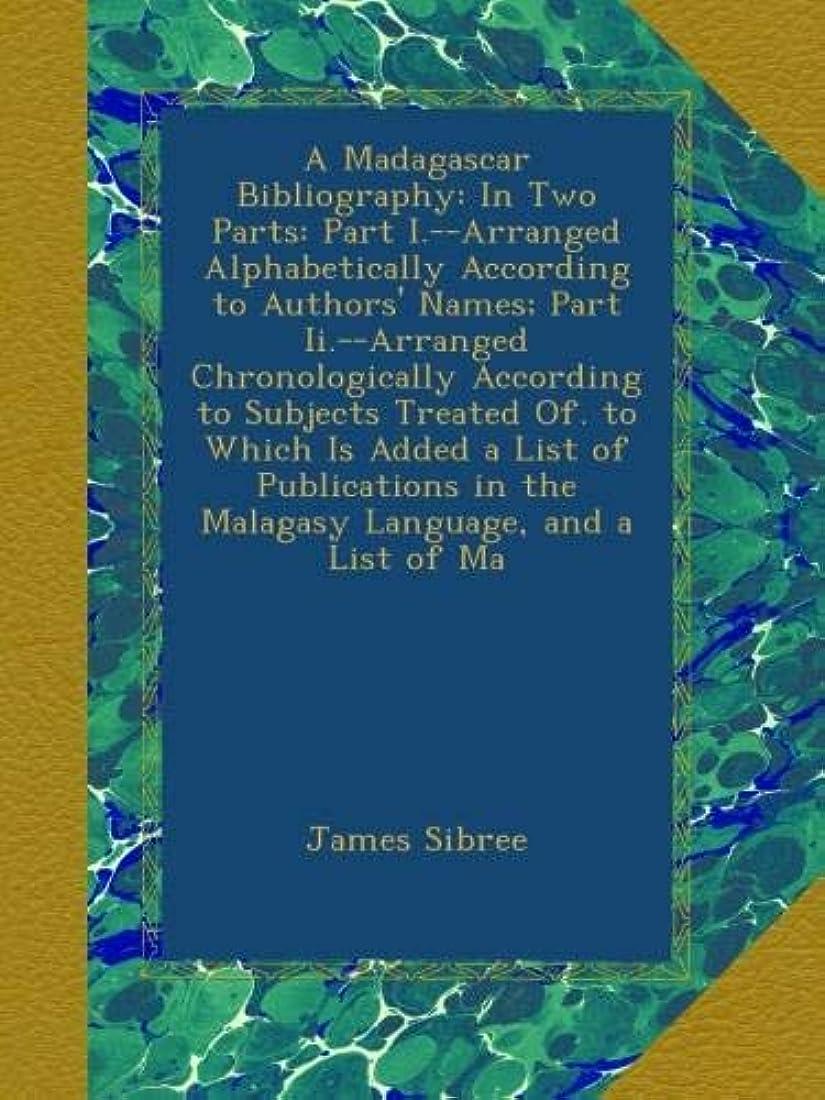 動機ゴールドギネスA Madagascar Bibliography: In Two Parts: Part I.--Arranged Alphabetically According to Authors' Names; Part Ii.--Arranged Chronologically According to Subjects Treated Of. to Which Is Added a List of Publications in the Malagasy Language, and a List of Ma