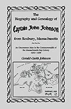 The Biography and Genealogy of Captain John Johnson from Roxbury, Massachusetts: An Uncommon Man in the Commonwealth of The Massachusetts Bay Colony, 1630-1659