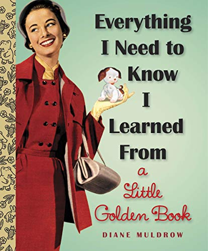 Everything I Need To Know I Learned From a Little Golden Book (Little Golden Books...