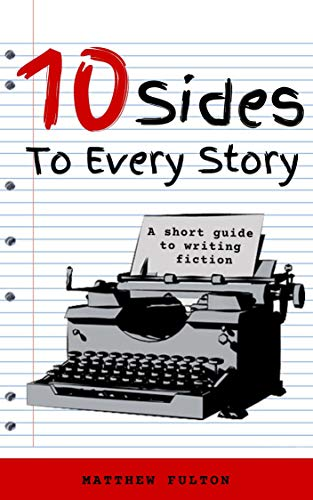 Ten Sides To Every Story: A short guide to writing fiction (English Edition)