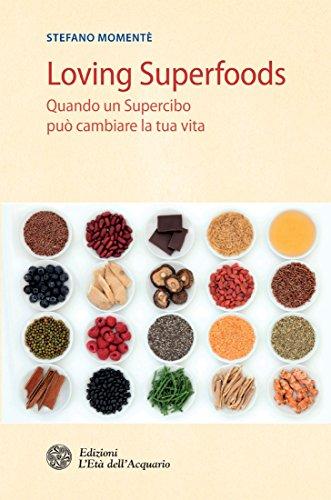 Loving Superfoods: Quando un Supercibo può cambiare la tua vita