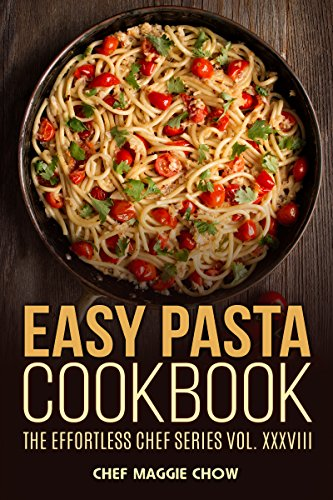 Easy Pasta Cookbook (Pasta, Pasta Recipes, Pasta Cookbook, Pasta Recipes Cookbook, Easy Pasta Recipes, Easy Pasta Cookbook 1) by [Chef Maggie Chow]