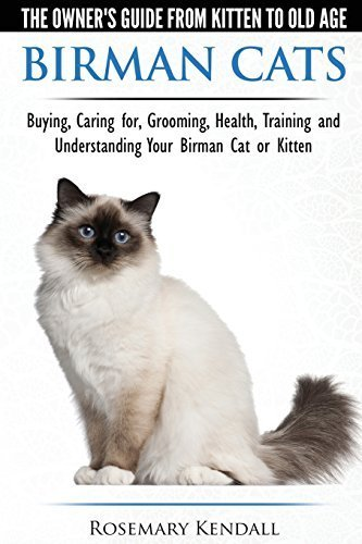 Birman Cats - The Owner's Guide from Kitten to Old Age - Buying, Caring For, Grooming, Health, Training, and Understanding Your Birman Cat or Kitten by Rosemary Kendall (2015-07-25)