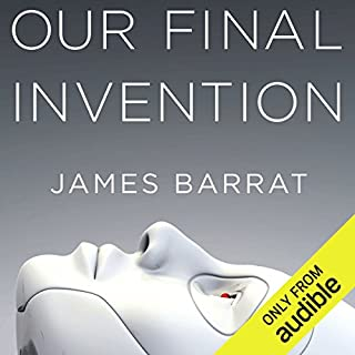 Our Final Invention     Artificial Intelligence and the End of the Human Era              By:                                                                                                                                 James Barrat                               Narrated by:                                                                                                                                 Gary Dana                      Length: 9 hrs and 16 mins     611 ratings     Overall 4.2