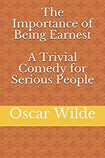 The Importance of Being Earnest A Trivial Comedy for Serious People By Oscar Wilde: New Cover 2020 Edition Global Classics...