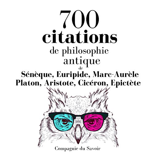700 citations de philosophie antique     Comprendre la philosophie              By:                                                                                                                                 Sénèque,                                                                                        Euripide,                                                                                        Marc Aurèle,                   and others                          Narrated by:                                                                                                                                 Nicolas Planchais,                                                                                        Patrick Martinez-Bournat,                                                                                        Élodie Huber,                   and others                 Length: 3 hrs and 11 mins     Not rated yet     Overall 0.0