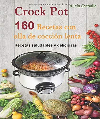 Crock Pot : 160 recetas con olla de cocción lenta: Recetas saludables y deliciosas
