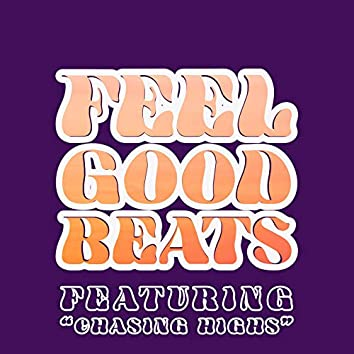 """Feel Good Beats - Featuring """"Chasing Highs"""" (Vol. 2)"""