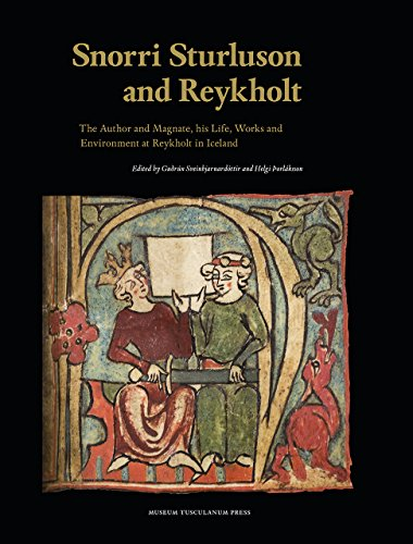 Snorri Sturluson and Reykholt: The Author and Magnate, His Life, Works and Environment at Reykholt in Iceland