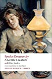 A Gentle Creature and Other Stories: White Nights; A Gentle Creature; The Dream of a Ridiculous Man (Oxford World's Classics)