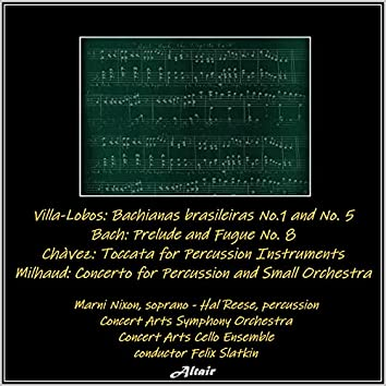 Villa-Lobos: Bachianas Brasileiras NO.1 and NO. 5 - Bach: Prelude and Fugue NO. 8 - Chàvez: Toccata for Percussion Instruments - Milhaud: Concerto for Percussion and Small Orchestra (Live)