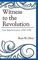 Witness to the Revolution: Jean-Baptiste Louvet, 1760-1797